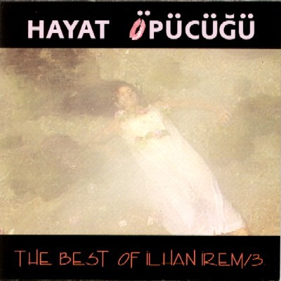 Hayat Öpücüğü / The Best Of İlhan İrem / 3
