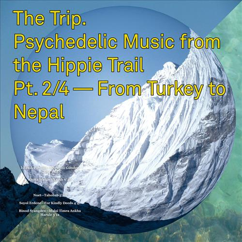 The Trip. Psychedelic Music From The Hippie Trail. Pt. 2/4—From Turkey To Nepal